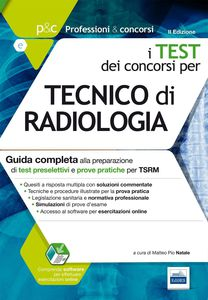 Tecnico di radiologia. Guida completa alla preparazione di test preselettivi e prove pratiche per TSRM.
